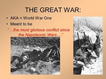 "THE GREAT WAR: AKA = World War One Meant to be ""…the most glorious conflict since the Napoleonic Wars…."""