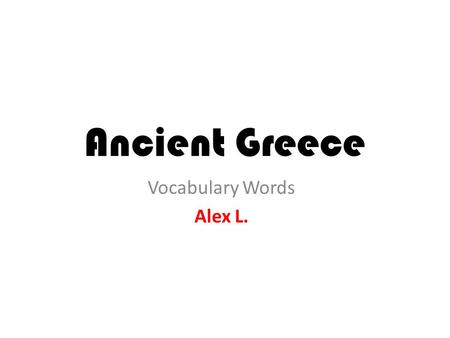 Ancient Greece Vocabulary Words Alex L.. Acropolis A large hill which the Greeks built their city-states around.