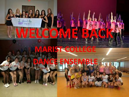 WELCOME BACK MARIST COLLEGE DANCE ENSEMBLE. November 21 st at 4:30 pm & November 22 nd at 2:00 pm Show will be at Poughkeepsie High School Rehearsal week.
