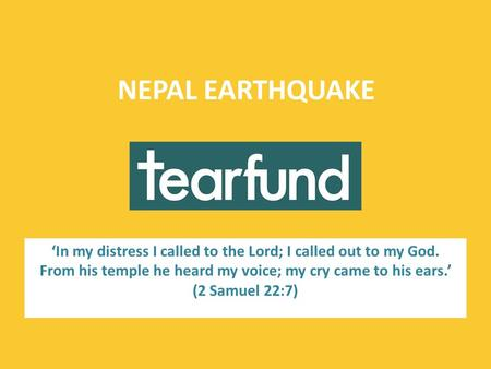 'In my distress I called to the Lord; I called out to my God. From his temple he heard my voice; my cry came to his ears.' (2 Samuel 22:7) NEPAL EARTHQUAKE.