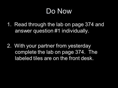 Do Now 1. Read through the lab on page 374 and answer question #1 individually. 2. With your partner from yesterday complete the lab on page 374. The labeled.