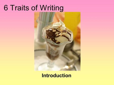 "6 Traits of Writing Introduction. What is ""6 Traits of Writing""? Six traits of writing is…. …a map for writing! …a guide to make you a stronger writer!"