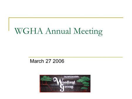 WGHA Annual Meeting March 27 2006. Call to order Introductions  Trustee's  Trustee Opening, Treasurer Proof of Notice,  sent 3/10/06  In accordance.