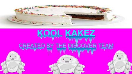 KOOL KAKEZ CREATED BY THE DISCOVER TEAM. HERE ARE THE 30 COMBINATIONS OF CAKES YOU CAN BUY!