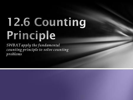 SWBAT apply the fundamental counting principle to solve counting problems.