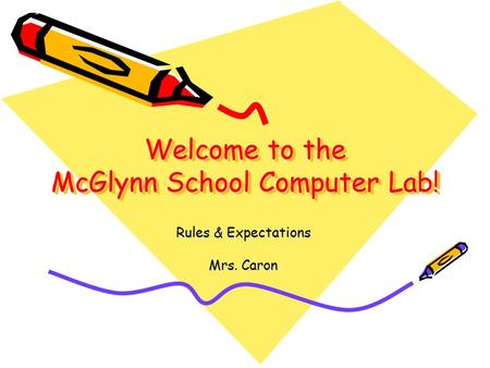 Welcome to the McGlynn School Computer Lab! Rules & Expectations Mrs. Caron.