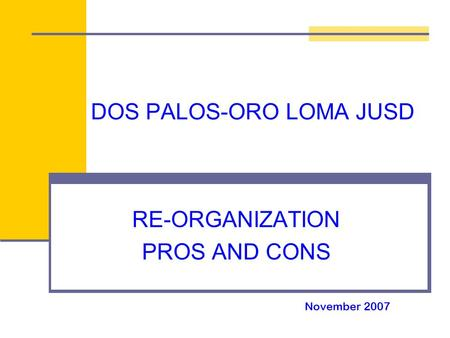 DOS PALOS-ORO LOMA JUSD RE-ORGANIZATION PROS AND CONS November 2007.