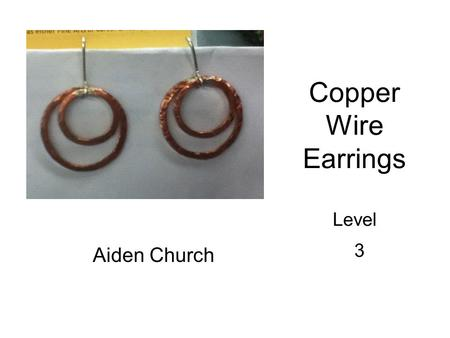 "Copper Wire Earrings Level 3 Aiden Church. Buying Wire I bought 20 inches of copper, thinking that I would make 6 rings total with 4"", 3"", and 2"". What."