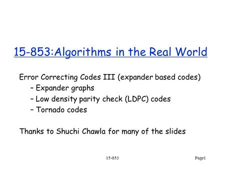 15-853Page1 15-853:Algorithms in the Real World Error Correcting Codes III (expander based codes) – Expander graphs – Low density parity check (LDPC) codes.