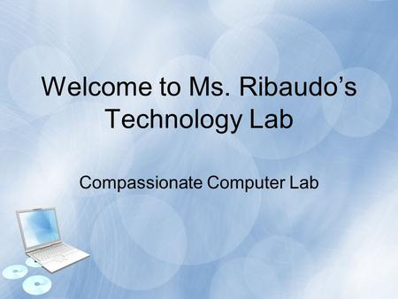 Compassionate Computer Lab Welcome to Ms. Ribaudo's Technology Lab.