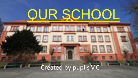 OUR SCHOOL Created by pupils V.C About Our School There are 44 teachers. There are 340 children. Our teacher´s name is Lenka Zábranská There are 20 children.