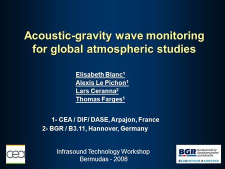 Acoustic-gravity wave monitoring for global atmospheric studies Elisabeth Blanc 1 Alexis Le Pichon 1 Lars Ceranna 2 Thomas Farges 1 2- BGR / B3.11, Hannover,