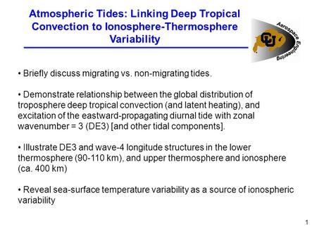 1 Atmospheric Tides: Linking Deep Tropical Convection to Ionosphere-Thermosphere Variability Briefly discuss migrating vs. non-migrating tides. Demonstrate.