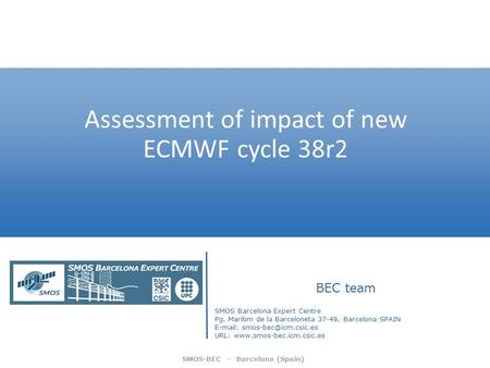 SMOS-BEC – Barcelona (Spain) Assessment of impact of new ECMWF cycle 38r2 BEC team SMOS Barcelona Expert Centre Pg. Marítim de la Barceloneta 37-49, Barcelona.
