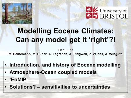Introduction, and history of Eocene modelling Atmosphere-Ocean coupled models 'EoMIP' Solutions? – sensitivities to uncertainties Modelling Eocene Climates: