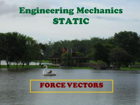 Engineering Mechanics STATIC FORCE VECTORS. 2.5 Cartesian Vectors Right-Handed Coordinate System A rectangular or Cartesian coordinate system is said.