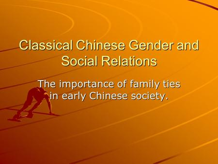 Classical Chinese Gender and Social Relations The importance of family ties in early Chinese society.