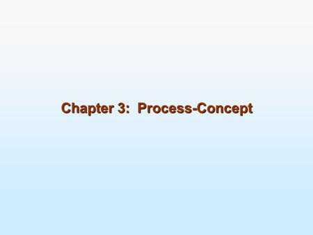 Chapter 3: Process-Concept. Process Concept Process Scheduling Operations on Processes Cooperating Processes Interprocess Communication Communication.
