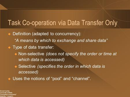 "Ernest Cachia University of Malta ""Designing Concurrency"" Slide No. 1 of part 3 Task Co-operation via Data Transfer Only  Definition (adapted to concurrency):"