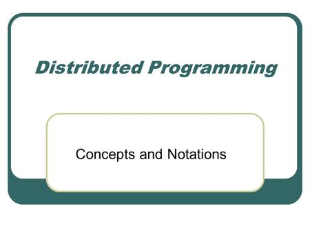 Distributed Programming Concepts and Notations. Inter-process Communication Synchronous Messages Asynchronous Messages Select statement Remote procedure.
