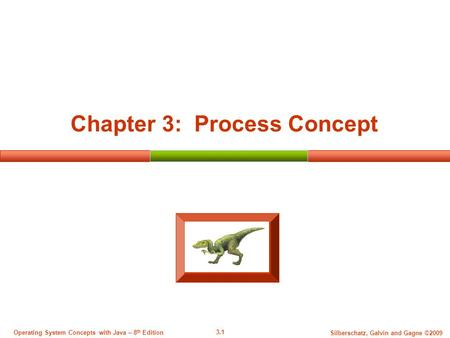 3.1 Silberschatz, Galvin and Gagne ©2009 Operating System Concepts with Java – 8 th Edition Chapter 3: Process Concept.