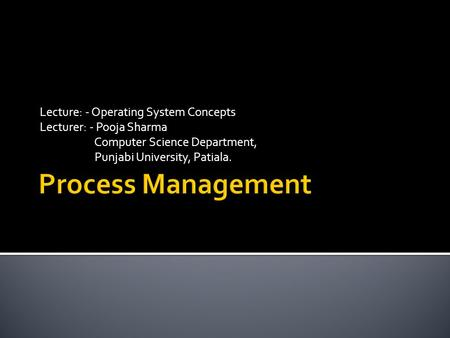 Lecture: - Operating System Concepts Lecturer: - Pooja Sharma Computer Science Department, Punjabi University, Patiala.