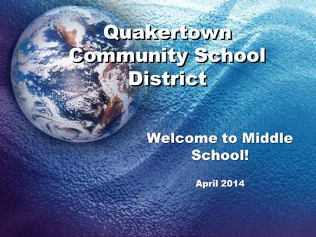 Quakertown Community School District Welcome to Middle School! April 2014.