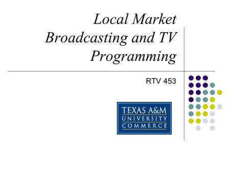 Local Market Broadcasting and TV Programming RTV 453.