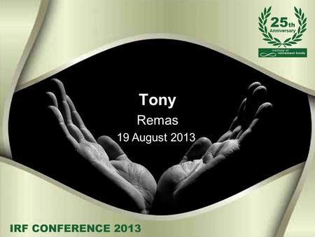 Tony Remas 19 August 2013. FSLGAB - IMPACT ON TRUSTEES BILL In general Protection of savings It places a new obligations and duties on retirement fund.
