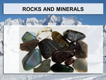 ROCKS AND MINERALS. GEOLOGY  Science of our plant Earth MAGMA  Earth's molten liquid rock  Cools and starts to crystallize  Forms solid minerals 