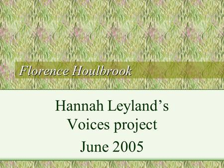 Florence Houlbrook Hannah Leyland's Voices project June 2005.