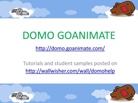 DOMO GOANIMATE  Tutorials and student samples posted on