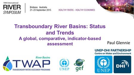 Transboundary River Basins: Status and Trends A global, comparative, indicator-based assessment Paul Glennie.