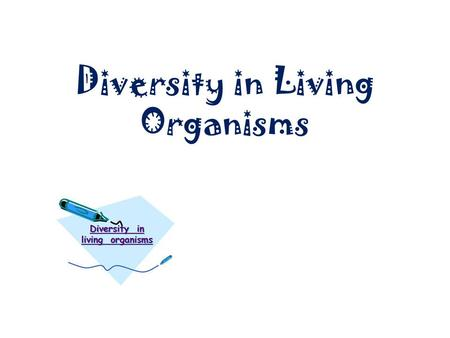 Diversity in Living Organisms. Five Kingdom Classification The five kingdom classification, the most modern classification was given by Whittaker…… Whittaker.