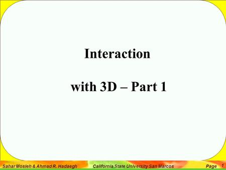 Sahar Mosleh & Ahmad R. Hadaegh California State University San Marcos Page 1 Interaction with 3D – Part 1.