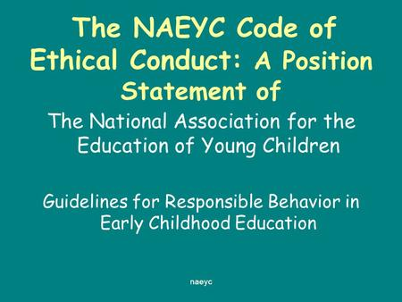 Naeyc The NAEYC Code of Ethical Conduct: A Position Statement of The National Association for the Education of Young Children Guidelines for Responsible.