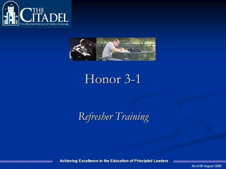 Achieving Excellence in the Education of Principled Leaders Prepared by the 2008 Honor Committee Honor 3-1 Refresher Training As of 08 August 2008.
