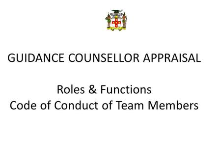 GUIDANCE COUNSELLOR APPRAISAL Roles & Functions Code of Conduct of Team Members.