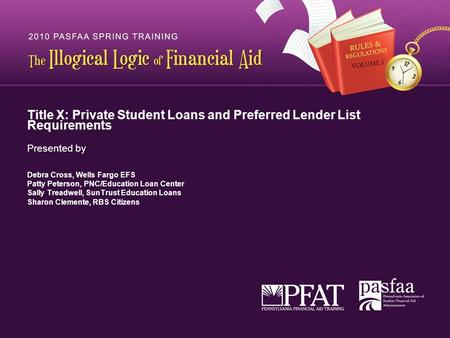 Title X: Private Student Loans and Preferred Lender List Requirements Presented by Debra Cross, Wells Fargo EFS Patty Peterson, PNC/Education Loan Center.
