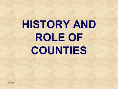 HISTORY AND ROLE OF COUNTIES 50440457.1.