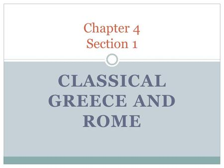 CLASSICAL GREECE AND ROME Chapter 4 Section 1. Bellwork Terms to know Define them Page 128 Draw Chart Category Know Learn Greece Rome Roman Law Christianity.