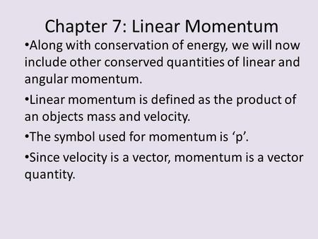 Chapter 7: Linear Momentum Along with conservation of energy, we will now include other conserved quantities of linear and angular momentum. Linear momentum.