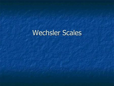 Wechsler Scales. Security and Terms Test security Test security Terms Terms Floor Floor Ceiling Ceiling Basal and ceiling rules Basal and ceiling rules.