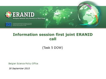 Information session first joint ERANID call (Task 5 DOW) Belgian Science Policy Office 30 September 2015.