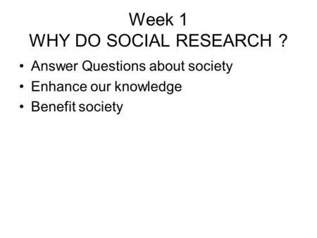 Week 1 WHY DO SOCIAL RESEARCH ?