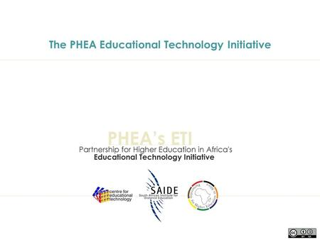 The PHEA Educational Technology Initiative. Project Partners PHEA Foundations – Ford, Carnegie, Kresge, MacArthur South African Institute for Distance.