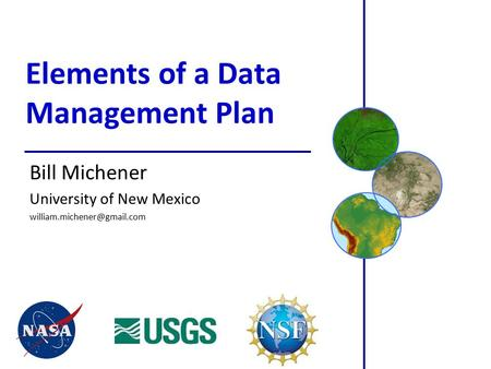 Elements of a Data Management Plan Bill Michener University of New Mexico