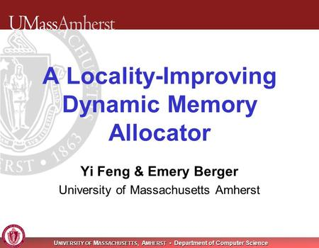 U NIVERSITY OF M ASSACHUSETTS, A MHERST Department of Computer Science Yi Feng & Emery Berger University of Massachusetts Amherst A Locality-Improving.