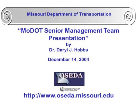 """MoDOT Senior Management Team Presentation"" by Dr. Daryl J. Hobbs December 14, 2004  Missouri Department of Transportation."