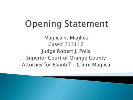 Maglica v. Maglica Case# 713117 Judge Robert J. Polis Superior Court of Orange County Attorney for Plaintiff – Claire Maglica.